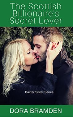 The Scottish Billionaire's Secret Lover (The Baxter Sisters Book 1) by [Bramden, Dora]