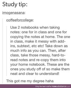 Study tips have 2 notebooks one for class notes which is messy and has everything written down and one to transcribe and reduce to important concepts College List, Online College, College Hacks, College Fun, School Hacks, I School, College Students, College Checklist, College Memes
