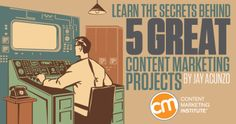 Learn the Secrets Behind 5 Great Content Marketing Projects