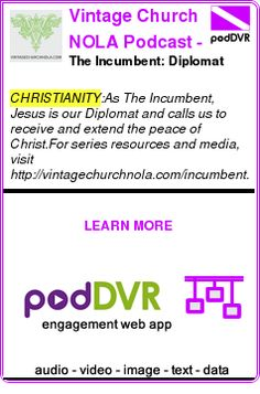 #CHRISTIANITY #PODCAST  Vintage Church NOLA Podcast - Vintage Church of New Orleans    The Incumbent: Diplomat    LISTEN...  https://podDVR.COM/?c=e3297128-8aad-6b79-e968-f8a21a576bdc