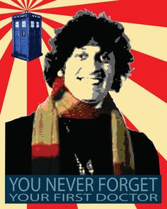 You never forget your first doctor. Mine was the 4th, Tom Baker.