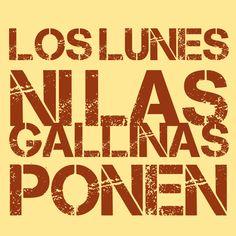"""""""Los #Lunes ni las #Gallinas ponen""""."""