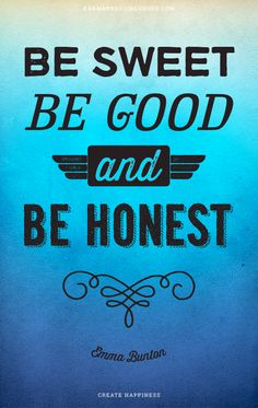 #WiseWords // Be sweet, be good and be honest. - E. Burton