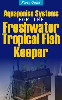 Kindle FREE DAYS:  September 7 – 9   ~~~ Aquaponics Systems for the Freshwater Tropical Fish Keeper.       Developing Aquaponics systems for growing organic vegetables in both a commercial and backyard location is a popular way to add food to the table.