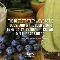 """""""The best strategy we've got is to just add in the good stuff! Eventually it's going to crowd out the bad stuff."""" - David Wolfe from Hungry For Change Watch it now on www.FMTV.com"""