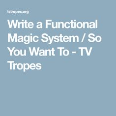 Write a Functional Magic System / So You Want To - TV Tropes