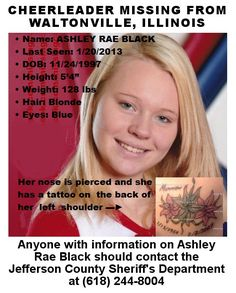 "‎2/7/2013: Please share to locate Ashley Rai Black (15) missing from WALTONVILLE, ILLINOIS since 1/20/2013. Black is described as 5'4"" tall, blonde, with a pierced nose and a tattoo on her left shoulder. She is believed to still be in the Jefferson County area."