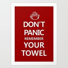 Hitchhiker's Guide: Don't Panic, Remember Your Towel