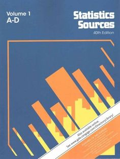 Statistics Sources: A Subject Guide to Data on Industrial, Business, Social, Educational, Financial, and Other To...