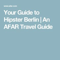 Your Guide to Hipster Berlin  | An AFAR Travel Guide