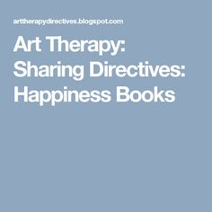Art Therapy: Sharing Directives: Happiness Books
