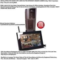 OSCILLATING FAN NANNY-SPY HIDDEN CAMERA (Buy / Rent / Layaway) W/ NIGHT VISION,INTERNET & QUAD-VIEW (Buy / Rent / Layaway)  http://www.dpl-surveillance-equipment.com/909086613.html  NOW, Look In On Your Home, Second Home, Lake House Or Office Anytime, Anywhere From Any Internet Connected PC/Lap-Top Or Internet Active Cell Phone, Including Iphone Or PDA. Includes: NIGHT VISION AND QUAD-VIEW!   Open 24/7/365! (888) 344-3742 or (818) 344-3742