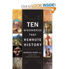 Renowned archaeologist Patrick Hunt brings his top ten list of ancient archaeological discoveries to life in this concise and captivating book. The Rosetta Stone, Troy, Nineveh's Assyrian Library, King Tut's Tomb, Machu Picchu, Pompeii, the Dead Sea Scrolls, Thera, Olduvai Gorge, and the Tomb of 10,000 Warriors $11