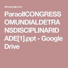 ParaoIICONGRESSOMUNDIALDETRANSDISCIPLINARIDADE[1].ppt - Google Drive