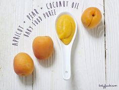 Apricot + Pear + Coconut Oil Puree — Baby FoodE   Adventurous Recipes for Babies + Toddlers