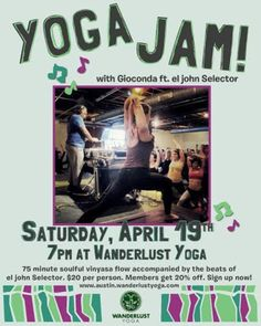 Austin, TX Join us for a 75 minute soulful vinyasa flow led by Gioconda accompanied by the beats of el john Selector.  www.austin.wanderlustyoga.com  www.giocondayoga.com Click flyer for more >>