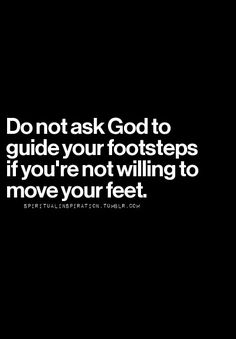 Taking steps in faith.just keep takin' steps in faith. Faith Quotes, Bible Quotes, Bible Verses, Me Quotes, Godly Quotes, Scriptures, Quotes About God, Quotes To Live By, Spiritual Inspiration
