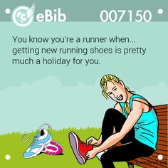 You know you're a runner when...   getting new running shoes is pretty   much a holiday for you.