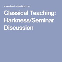 Classical Teaching: Harkness/Seminar Discussion