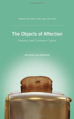 The Objects of Affection: Semiotics and Consumer Culture (Semiotics and Popular Culture) by Arthur Asa Berger http://www.amazon.com/dp/0230103731/ref=cm_sw_r_pi_dp_Xdccub10WSVPC