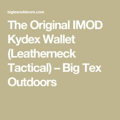 The Original IMOD Kydex Wallet (Leatherneck Tactical) – Big Tex Outdoors
