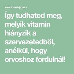 Így tudhatod meg, melyik vitamin hiányzik a szervezetedből, anélkül, hogy orvoshoz fordulnál! Good To Know, Home Remedies, Health Fitness, Food And Drink, Yoga, Drinks, Healthy, Therapy, Vitamins