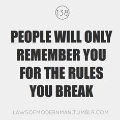 People will only remember you for the rules you break. #PushGirls #quotes #inspiration