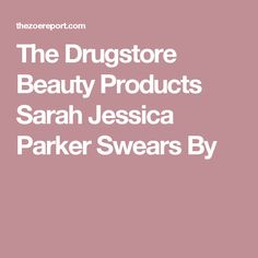 The Drugstore Beauty Products Sarah Jessica Parker Swears By