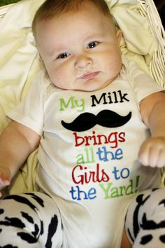 My Milk Mustache Brings All the Girls to the Yard Applique Shirt or Onesie- Baby Boy Mustache Onesie- Funny Mustache Onesie- Mustache Shirt. $22.00, via Etsy. I mean really...