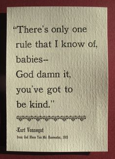 """There's only one rule that I know of, babies--God damn it, you've got to be kind."""""""