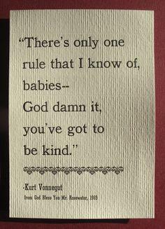 I would like to tattoo basically everything Kurt Vonnegut has written on my body.