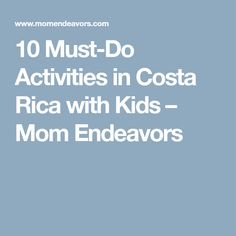 10 Must-Do Activities in Costa Rica with Kids – Mom Endeavors