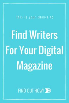 How Can I Find Writers For My Digital Magazine?