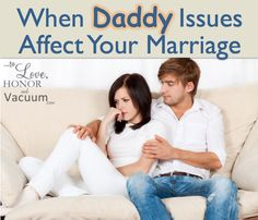 When Daddy Issues Affect Your Marriage