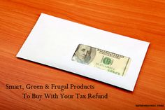 Smart, Green, and Frugal Products To Buy With Your Tax Refund-- I freaking love this!!