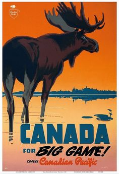 Vintage Poster Canada for Big Game! A moose stands before an orange sky in this vintage Canadian travel poster. Vintage Advertising Posters, Retro Poster, Vintage Travel Posters, Vintage Advertisements, Print Poster, Canadian Pacific Railway, Canadian Travel, Canadian Art, Game Poster