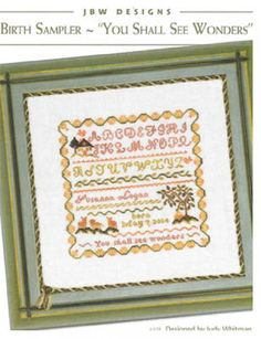 You Shall See Wonders Birth Sampler is the title of this cross stitch pattern from JBW Designs.