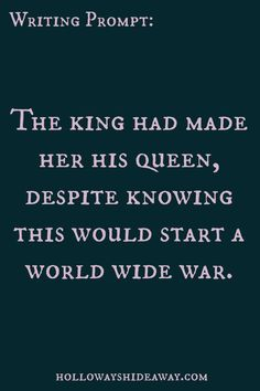 romance-writing-prompts-september-2016-the-king-had-made-her-his-queen-despite-knowing-this-would-start-a-world-wide-war  She didn't want to be his queen.