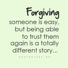 Forgiving someone is easier than being able to trust them again. True forgiveness is to forget so forgiving and not trusting isn't really forgiving. I'm not preaching, just stating the truth. I'm well aware of the 'trusting again' feeling. Great Quotes, Quotes To Live By, Me Quotes, Funny Quotes, Inspirational Quotes, No Trust Quotes, Trust Issues Quotes, Coach Quotes, Breakup Quotes