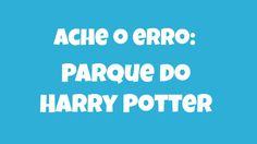 Ache o Erro: Parque do Harry Potter