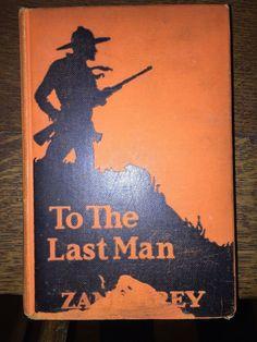 1922 TO THE LAST MAN by ZANE GREY Harper & Bros 1ST Ed. HC  *    eBay