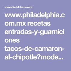 www.philadelphia.com.mx recetas entradas-y-guarniciones tacos-de-camaron-al-chipotle?mode=amp