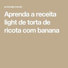 Aprenda a receita light de torta de ricota com banana
