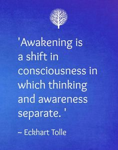Eckhart Tolle: Awakening Is A Shift In Consciousness In Which Thinking And Awareness Separate