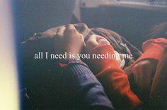 Tutto ciò di cui ho bisogno è che tu abbia bisogno di me.