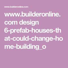 www.builderonline.com design 6-prefab-houses-that-could-change-home-building_o