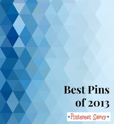 Ultimate List of Best Pins from 2013! - Pinterest Savvy