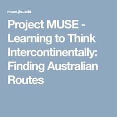 Project MUSE - Learning to Think Intercontinentally: Finding Australian Routes