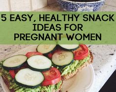 5 Easy, Healthy Snack Ideas for Pregnant Women | Pregnancy Corner