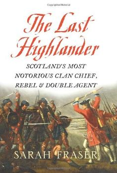 The Last Highlander: Scotland's Most Notorious Clan-Chief, Rebel and Double-Agent by Sarah Fraser Good Books, Books To Read, Fraser Clan, Scotland History, Dragonfly In Amber, Scotland Travel, Scotland Trip, History Books, Family History